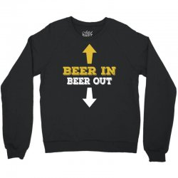 Beer in Beer out Crewneck Sweatshirt | Artistshot
