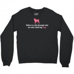 Below Is List Of People Who Are Nicer Than My Pug Crewneck Sweatshirt | Artistshot