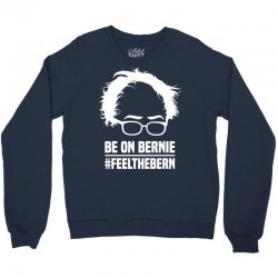 Be On Bernie Crewneck Sweatshirt   Artistshot