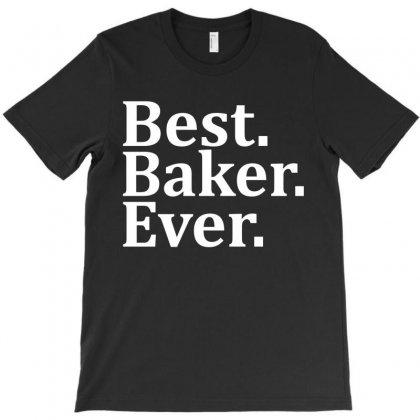 Best Baker Ever T-shirt Designed By Tshiart