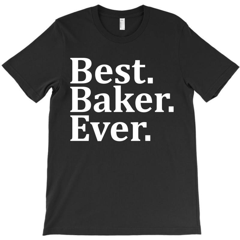 Best Baker Ever T-shirt | Artistshot