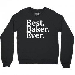 Best Baker Ever Crewneck Sweatshirt | Artistshot