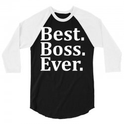 Best Boss Ever 3/4 Sleeve Shirt | Artistshot