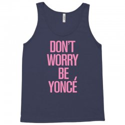 don't worry be yonce Tank Top | Artistshot