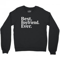Best Boyfriend Ever Crewneck Sweatshirt | Artistshot