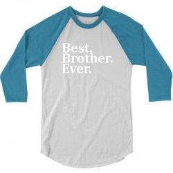 Best Brother Ever 3/4 Sleeve Shirt | Artistshot