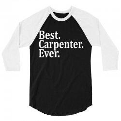 Best Carpenter Ever 3/4 Sleeve Shirt | Artistshot