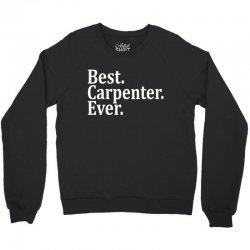 Best Carpenter Ever Crewneck Sweatshirt | Artistshot