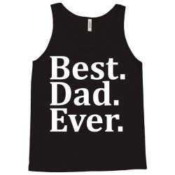 Best Dad Ever Tank Top | Artistshot