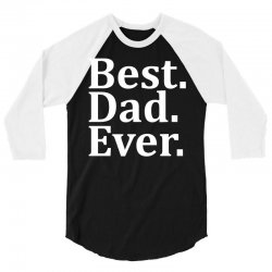 Best Dad Ever 3/4 Sleeve Shirt | Artistshot