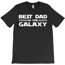 Best Dad in the Galaxy T-Shirt | Artistshot