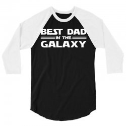 Best Dad in the Galaxy 3/4 Sleeve Shirt | Artistshot