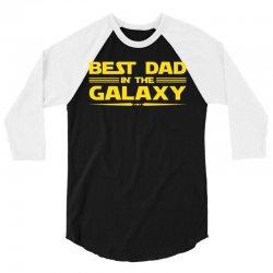 Best Dad in the Galaxy 3/4 Sleeve Shirt   Artistshot