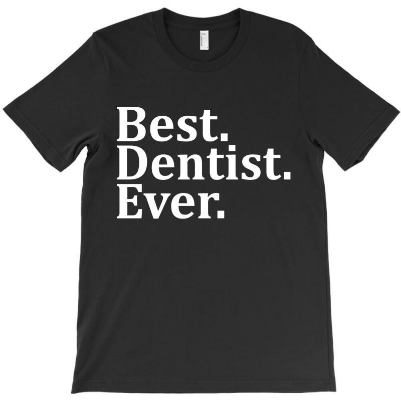 Best Dentist Ever T-shirt | Artistshot