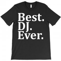 Best Dj Ever T-Shirt | Artistshot
