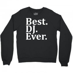 Best Dj Ever Crewneck Sweatshirt | Artistshot