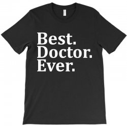 Best Doctor Ever T-Shirt | Artistshot