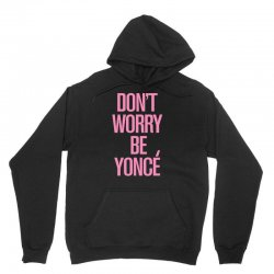 don't worry be yonce Unisex Hoodie | Artistshot