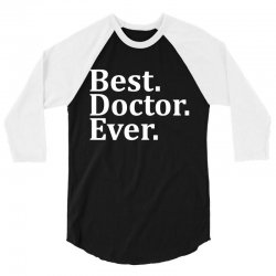 Best Doctor Ever 3/4 Sleeve Shirt | Artistshot