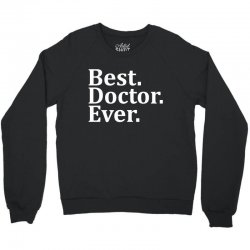 Best Doctor Ever Crewneck Sweatshirt | Artistshot