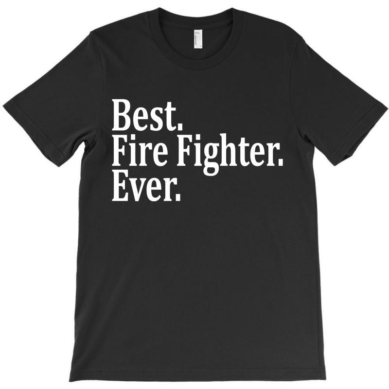 Best Fire Fighter Ever T-shirt | Artistshot