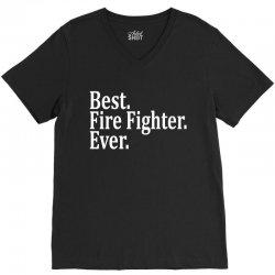 Best Fire Fighter Ever V-Neck Tee | Artistshot