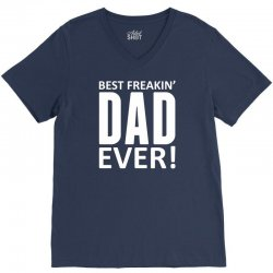 Best Freakin Dad Ever V-Neck Tee | Artistshot