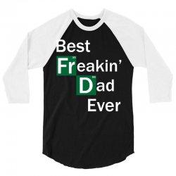 Best Freakin Dad Ever 3/4 Sleeve Shirt   Artistshot