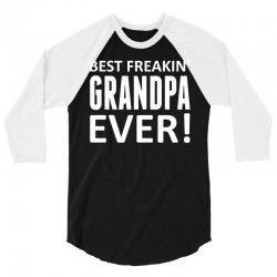 Best Freakin' Grandpa Ever 3/4 Sleeve Shirt | Artistshot
