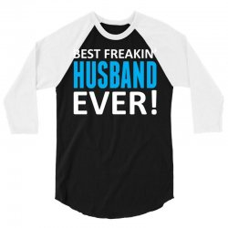 Best Freakin' Husband Ever 3/4 Sleeve Shirt   Artistshot