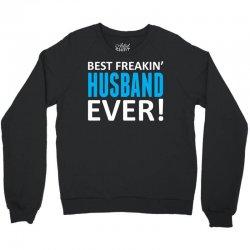 Best Freakin' Husband Ever Crewneck Sweatshirt   Artistshot