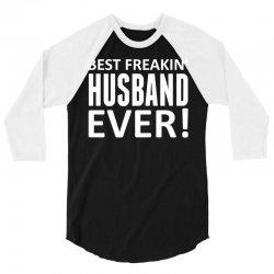 Best Freakin' Husband Ever 3/4 Sleeve Shirt | Artistshot