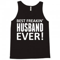 Best Freakin' Husband Ever Tank Top | Artistshot