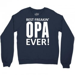 Best Freakin' Opa Ever Crewneck Sweatshirt | Artistshot