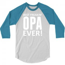 Best Freakin' Opa Ever 3/4 Sleeve Shirt | Artistshot