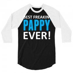 Best Freakin' Pappy Ever 3/4 Sleeve Shirt   Artistshot