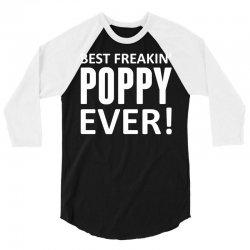 Best Freakin' Poppy Ever 3/4 Sleeve Shirt | Artistshot