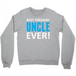 Best Freakin' Uncle Ever Crewneck Sweatshirt   Artistshot