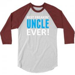 Best Freakin' Uncle Ever 3/4 Sleeve Shirt   Artistshot