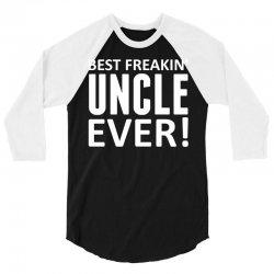 Best Freakin' Uncle Ever 3/4 Sleeve Shirt | Artistshot