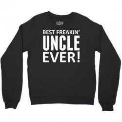 Best Freakin' Uncle Ever Crewneck Sweatshirt | Artistshot