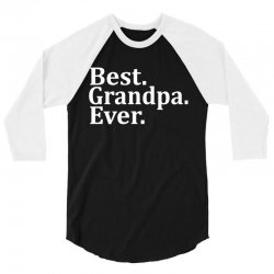 Best Grandpa Ever 3/4 Sleeve Shirt | Artistshot