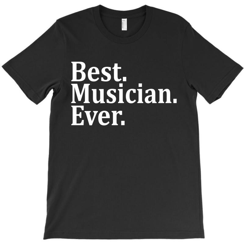 Best Musician Ever T-shirt   Artistshot