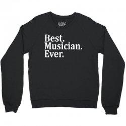Best Musician Ever Crewneck Sweatshirt   Artistshot