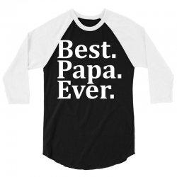Best Papa Ever 3/4 Sleeve Shirt   Artistshot