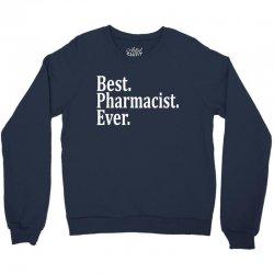 Best Pharmacist Ever Crewneck Sweatshirt   Artistshot