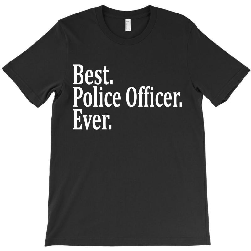 Best Police Officer Ever T-shirt | Artistshot