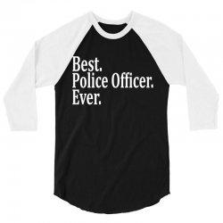 Best Police Officer Ever 3/4 Sleeve Shirt | Artistshot
