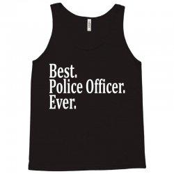 Best Police Officer Ever Tank Top | Artistshot