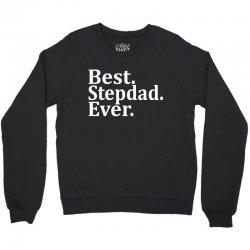 Best Stepdad Ever Crewneck Sweatshirt   Artistshot